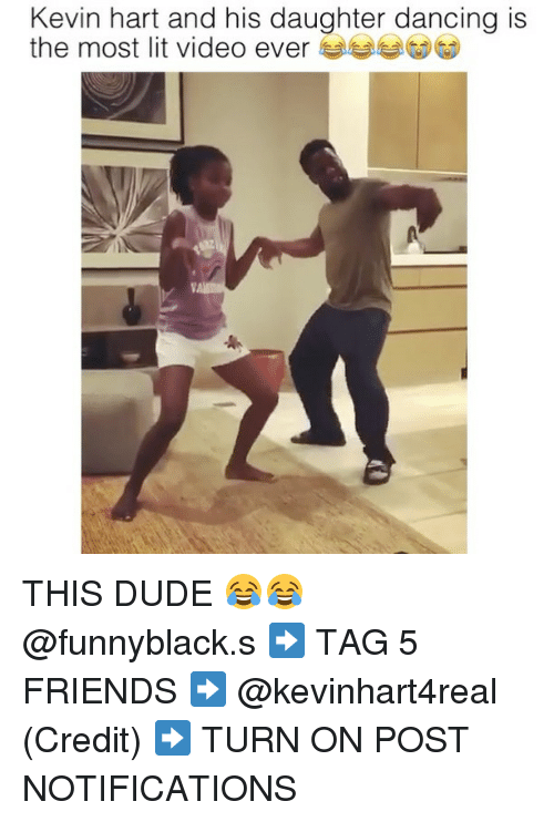 Dancing, Dude, and Friends: Kevin hart and his daughter dancing is  the most lit video ever THIS DUDE 😂😂 @funnyblack.s ➡️ TAG 5 FRIENDS ➡️ @kevinhart4real (Credit) ➡️ TURN ON POST NOTIFICATIONS