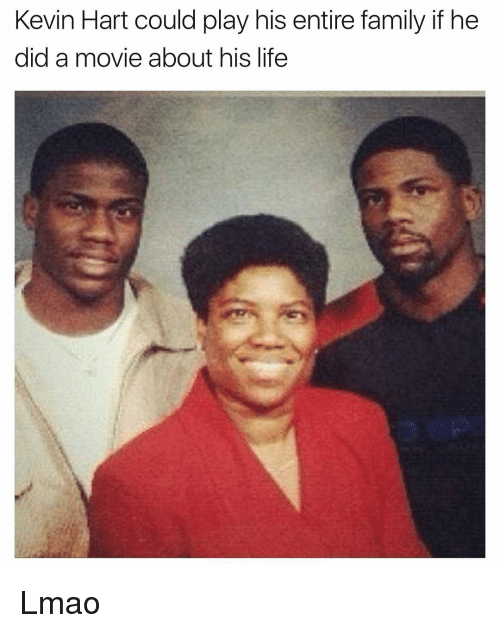 Funny, Kevin Hart, and Hart: Kevin Hart could play his entire family if he  did a movie about his life Lmao
