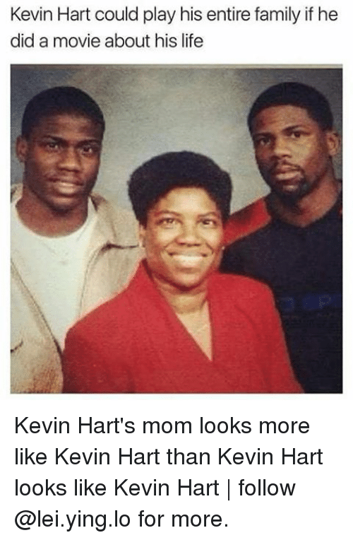 Kevin Hart, Memes, and 🤖: Kevin Hart could play his entire family if he  did a movie about his life Kevin Hart's mom looks more like Kevin Hart than Kevin Hart looks like Kevin Hart | follow @lei.ying.lo for more.