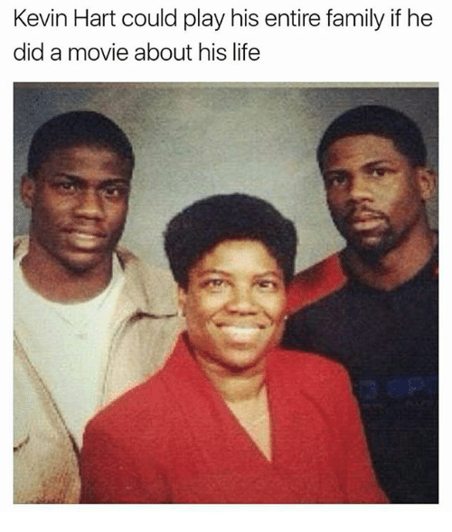 Kevin Hart, Play, and Hart: Kevin Hart could play his entire family if he  did a movie about his life