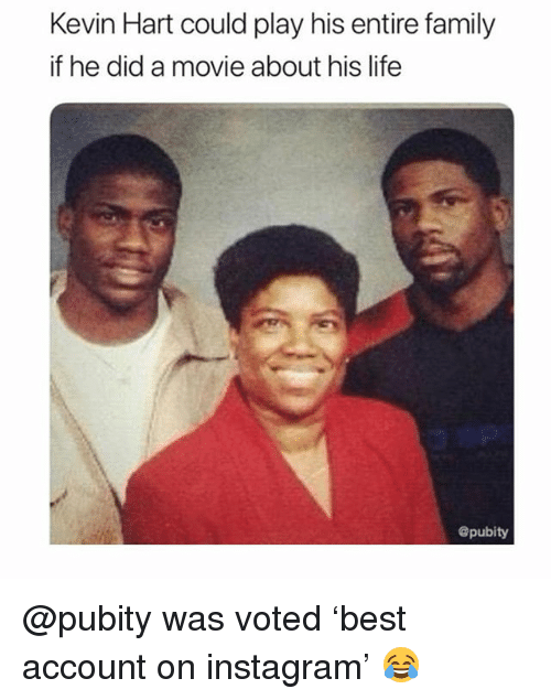 Family, Instagram, and Kevin Hart: Kevin Hart could play his entire family  if he did a movie about his life  epubity @pubity was voted 'best account on instagram' 😂