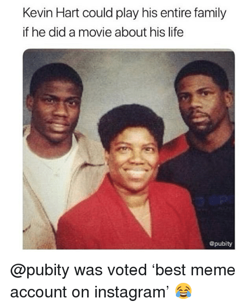 Family, Funny, and Instagram: Kevin Hart could play his entire family  if he did a movie about his life  @pubity @pubity was voted 'best meme account on instagram' 😂