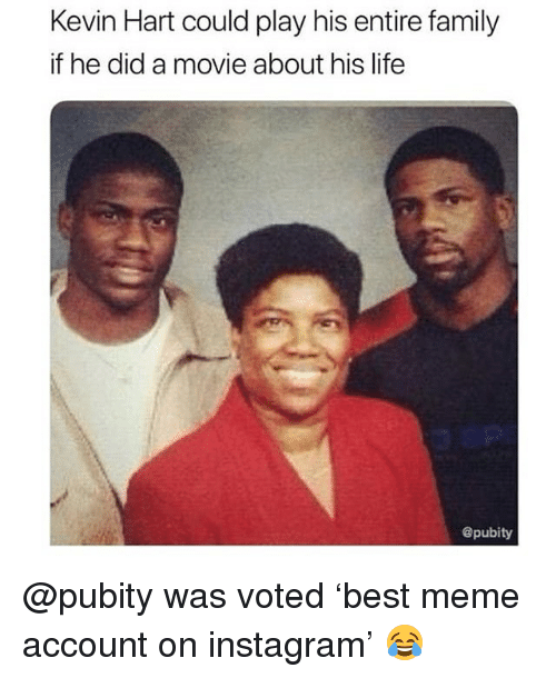 Family, Instagram, and Kevin Hart: Kevin Hart could play his entire family  if he did a movie about his life  @pubity @pubity was voted 'best meme account on instagram' 😂