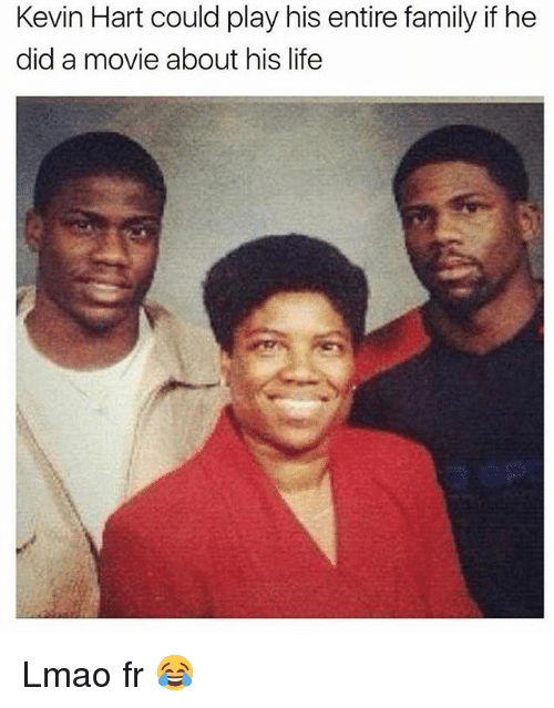 Family, Kevin Hart, and Life: Kevin Hart could play his entire family if he  did a movie about his life Lmao fr 😂