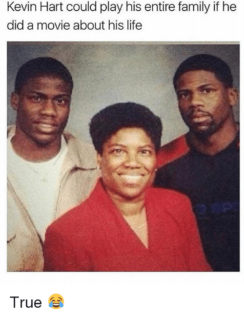 Family, Kevin Hart, and Life: Kevin Hart could play his entire family if he  did a movie about his life True 😂