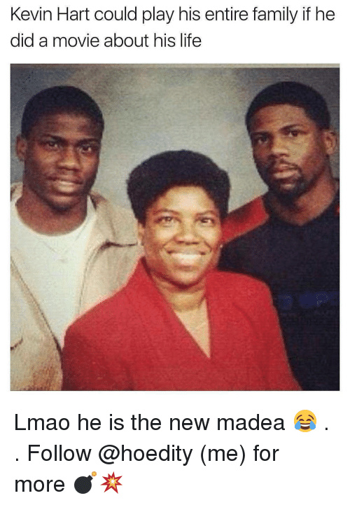 Kevin Hart, Memes, and 🤖: Kevin Hart could play his entire family if he  dida movie about his life Lmao he is the new madea 😂 . . Follow @hoedity (me) for more 💣💥