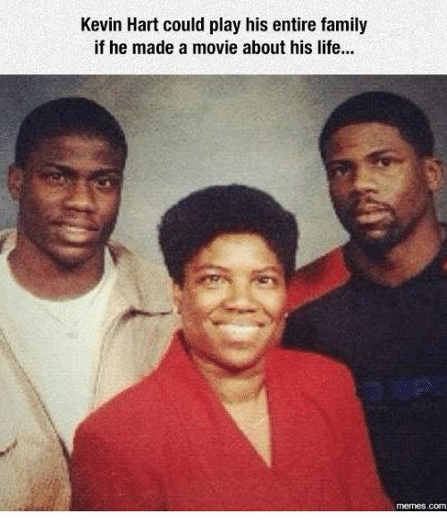 Dank, Family, and Kevin Hart: Kevin Hart could play his entire family  if he made a movie about his life...  COM