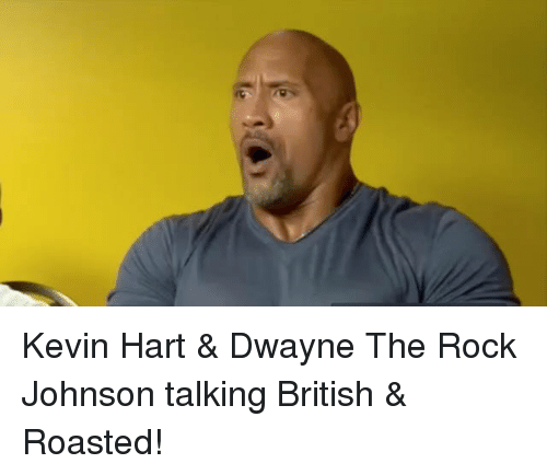 Funny, Kevin Hart, and The Rock: Kevin Hart & Dwayne The Rock Johnson talking British & Roasted!