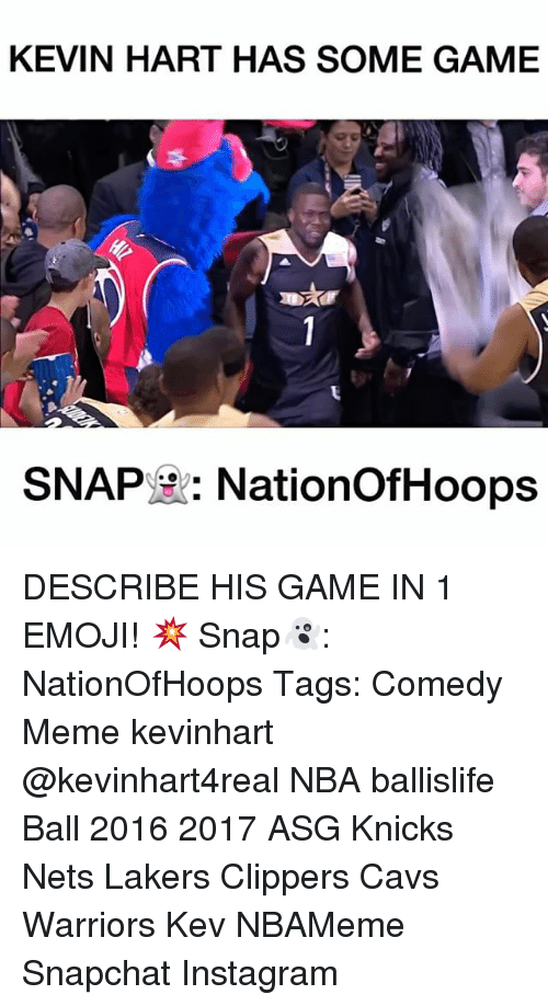 Cavs, Emoji, and Kevin Hart: KEVIN HART HAS SOME GAME  SNAP  Nation OfHoops DESCRIBE HIS GAME IN 1 EMOJI! 💥 Snap👻: NationOfHoops Tags: Comedy Meme kevinhart @kevinhart4real NBA ballislife Ball 2016 2017 ASG Knicks Nets Lakers Clippers Cavs Warriors Kev NBAMeme Snapchat Instagram