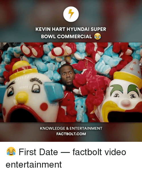 Kevin Hart, Memes, and Super Bowl: KEVIN HART HYUNDAI SUPER  BowL COMMERCIAL  KNOWLEDGE & ENTERTAINMENT  FACT BOLT COM 😂 First Date — factbolt video entertainment