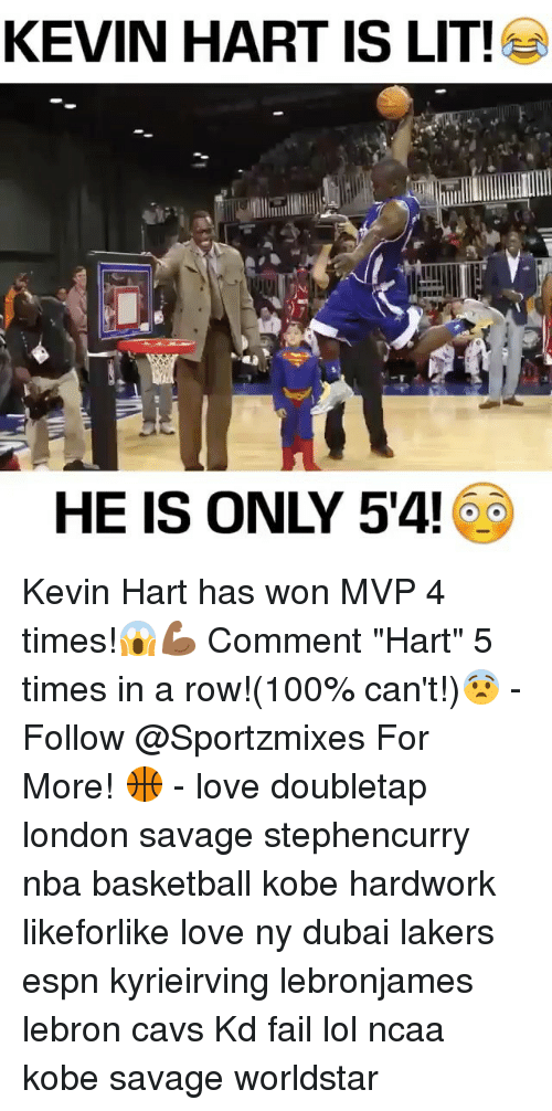 """Anaconda, Basketball, and Cavs: KEVIN HART IS LIT!  HE IS ONLY 54 Kevin Hart has won MVP 4 times!😱💪🏾 Comment """"Hart"""" 5 times in a row!(100% can't!)😨 - Follow @Sportzmixes For More! 🏀 - love doubletap london savage stephencurry nba basketball kobe hardwork likeforlike love ny dubai lakers espn kyrieirving lebronjames lebron cavs Kd fail lol ncaa kobe savage worldstar"""