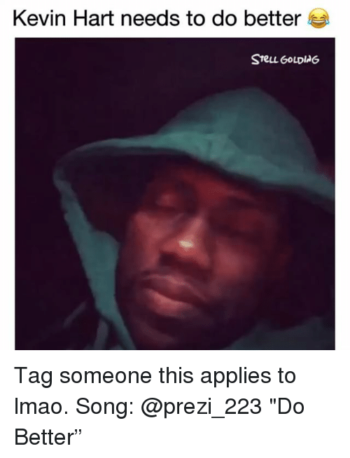 """Funny, Kevin Hart, and Lmao: Kevin Hart needs to do better Tag someone this applies to lmao. Song: @prezi_223 """"Do Better"""""""