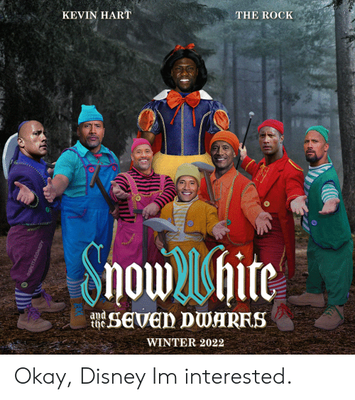 The Rock: KEVIN HART  THE ROCK  Showhite  sEven DWARFS  and  the.  WINTER 2022 Okay, Disney Im interested.