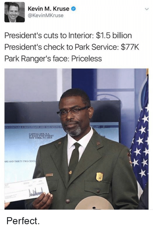 service: Kevin M. Kruse  @Kevin MKruse  President's cuts to Interior: $1.5 billion  President's check to Park Service: $77K  Park Ranger's face: Priceless  AKS AND THIRTNTWOCENT Perfect.