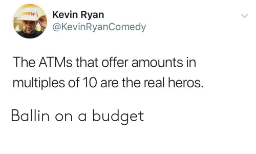 heros: Kevin Ryan  @KevinRyanComedy  ONKN  The ATMS that offer amounts in  multiples of 10 are the real heros. Ballin on a budget