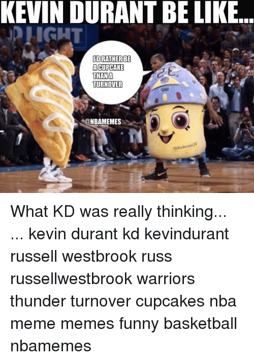 Funny Basketball: KEVINDURANTBE LIKE  IDRATHERBE  A CUPCAKE  THAN A  TURNOVER  @NBAMEMES What KD was really thinking... ... kevin durant kd kevindurant russell westbrook russ russellwestbrook warriors thunder turnover cupcakes nba meme memes funny basketball nbamemes