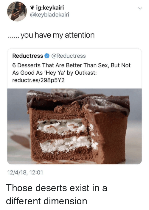 OutKast: @keybladekairi  Reductress@Reductress  6 Desserts That Are Better Than Sex, But Not  As Good As 'Hey Ya' by Outkast:  reductr.es/298p5Y2  12/4/18, 12:01 Those deserts exist in a different dimension