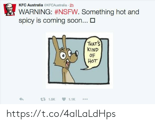 kfc: KFC Australia @KFCAustralia 2h  WARNING: #NSFW. Something hot and  spicy is coming soon...  THATS  KIND  OF  HOT  171.5K  1.1K https://t.co/4alLaLdHps