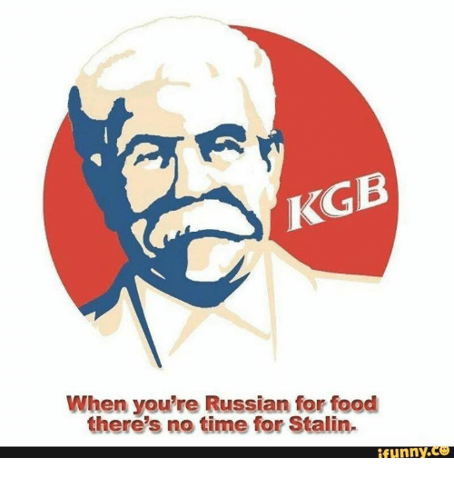 Stalin Funny: KGB  When you're Russian for food  there's no time for Stalin.  funny