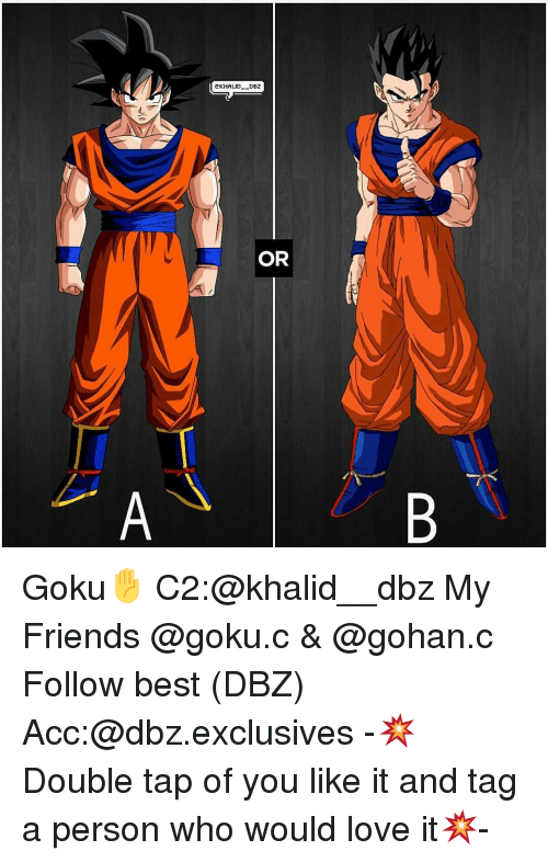 Gohan, Goku, and Memes: KHALID-DBZ  TT  OR  A  B Goku✋ C2:@khalid__dbz My Friends @goku.c & @gohan.c Follow best (DBZ) Acc:@dbz.exclusives -💥Double tap of you like it and tag a person who would love it💥-