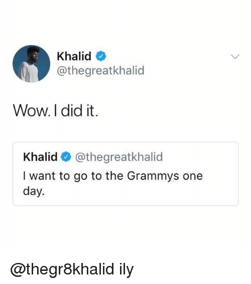 Grammys, Wow, and The Grammys: Khalid  @thegreatkhalid  Wow.I did it.  Khalid@thegreatkhalid  I want to go to the Grammys one  day. @thegr8khalid ily
