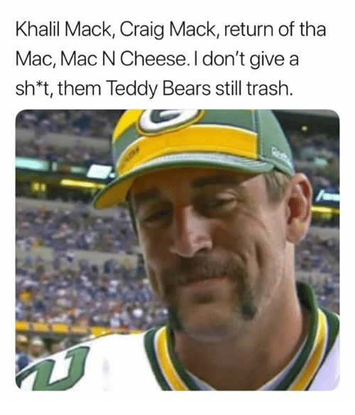 Nfl, Trash, and Bears: Khalil Mack, Craig Mack, return of tha  Mac, Mac N Cheese. I don't give a  sh*t, them Teddy Bears still trash.