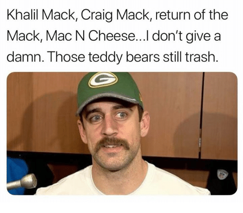 Nfl, Trash, and Bears: Khalil Mack, Craig Mack, return of the  Mack, Mac N Cheese...l don't give a  damn. Those teddy bears still trash.