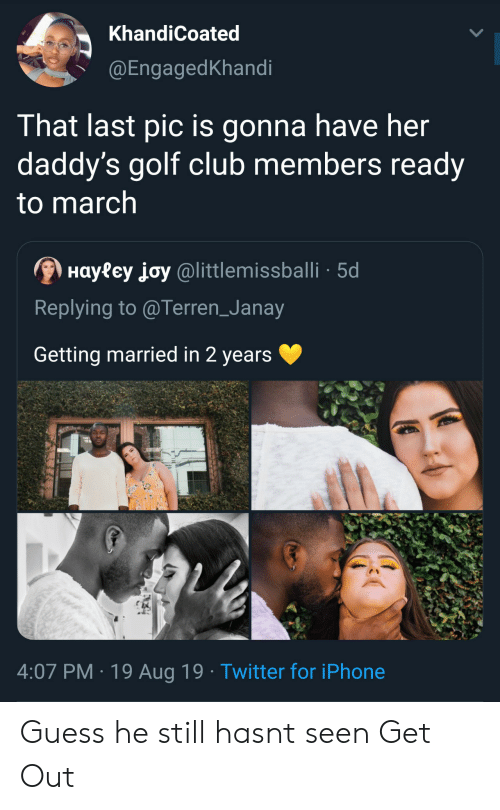 Golf: KhandiCoated  @EngagedKhandi  That last pic is gonna have her  daddy's golf club members ready  to march  Hayfey joy@littlemissballi 5d  Replying to @Terren_Janay  Getting married in 2 years  4:07 PM 19 Aug 19 Twitter for iPhone Guess he still hasnt seen Get Out
