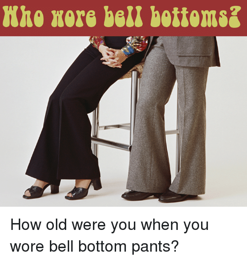 Memes, 🤖, and Belle: Khe Xers bell bottoms How old were you when you wore bell bottom pants?