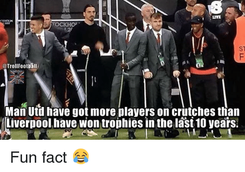 Football, Memes, and Liverpool F.C.: KHO  @Trol Football  Man Utd have got more players on crutches than  Liverpool have won trophies in the last 10 years. Fun fact 😂