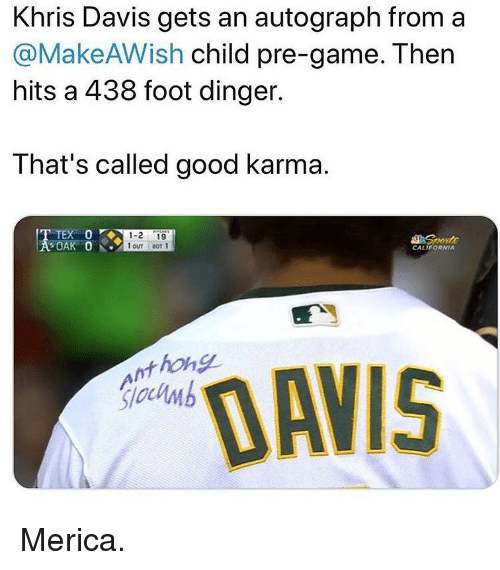 autograph: Khris Davis gets an autograph from a  @MakeAWish child pre-game. Then  hits a 438 foot dinger.  That's called good karma.  1-2 19  1 OuT BoT 1  SOAK O  CALIFORNIA  nthong  sloclmb  DAVIS Merica.