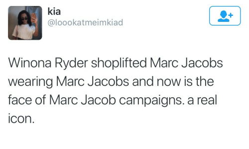 Marc Jacobs: kia  @loookatmeimkiad  Winona Ryder shoplifted Marc Jacobs  wearing Marc Jacobs and now is the  face of Marc Jacob campaigns. a real  icon