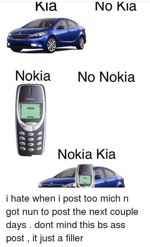 Kia Nokia: Kia  NO Kia  Nokia  No Nokia  NOKIA  Heng  Nokia Kia i hate when i post too mich n got nun to post the next couple days . dont mind this bs ass post , it just a filler