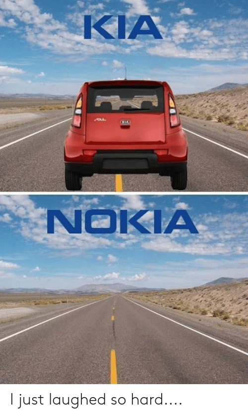 Kia Nokia: KIA  NOKIA I just laughed so hard....