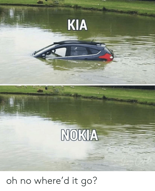 Kia Nokia: KIA  NOKIA  Li Cae oh no where'd it go?