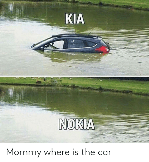 Kia Nokia: KIA  NOKIA Mommy where is the car