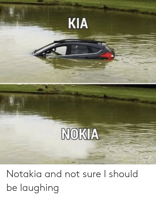 Kia Nokia: KIA  NOKIA Notakia and not sure I should be laughing