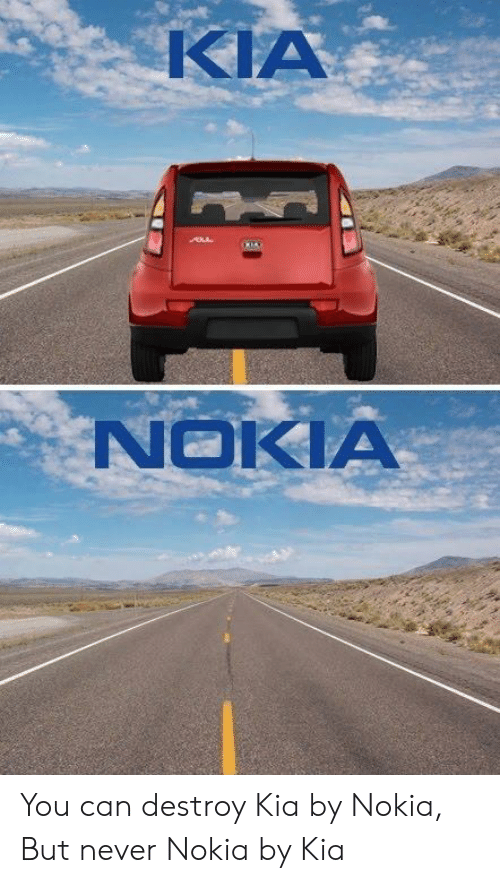Kia Nokia: KIA  NOKIA You can destroy Kia by Nokia, But never Nokia by Kia