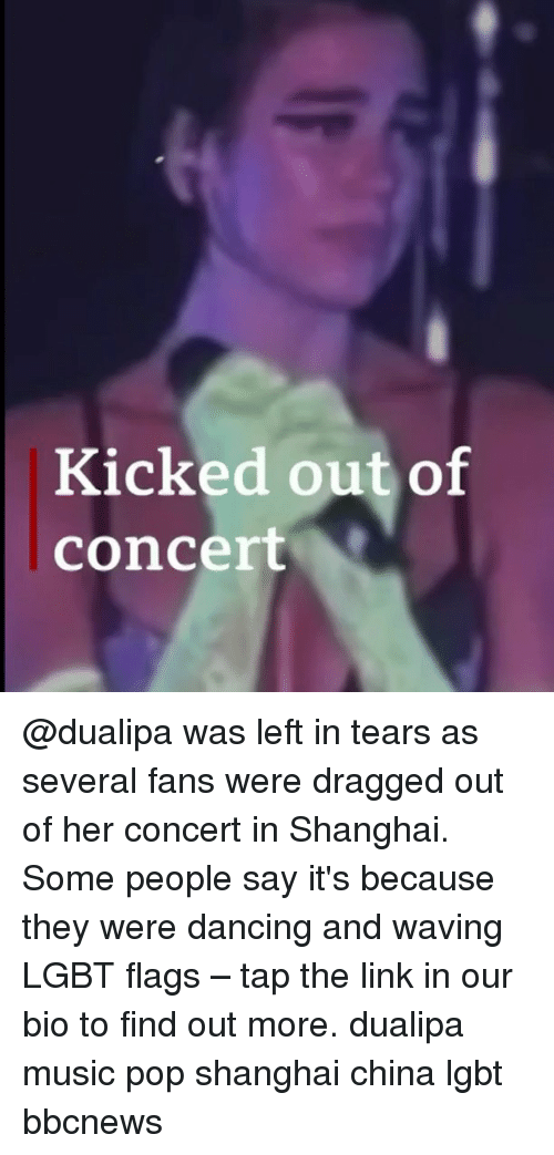 Dancing, Lgbt, and Memes: Kicked out of  concert @dualipa was left in tears as several fans were dragged out of her concert in Shanghai. Some people say it's because they were dancing and waving LGBT flags – tap the link in our bio to find out more. dualipa music pop shanghai china lgbt bbcnews