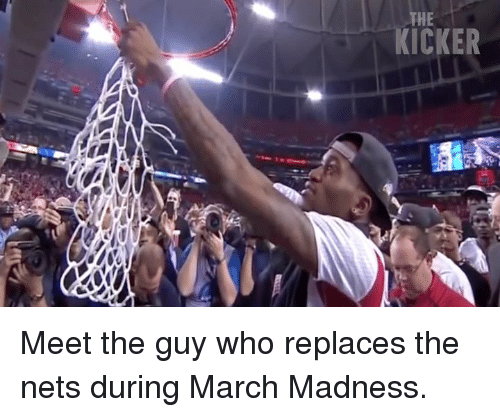 March Madness: KICKER Meet the guy who replaces the nets during March Madness.