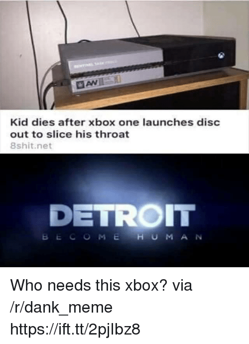 Dank, Detroit, and Meme: Kid dies after xbox one launches disc  out to slice his throat  8shit.net  DETROIT  BECOMEHUMAN Who needs this xbox? via /r/dank_meme https://ift.tt/2pjIbz8