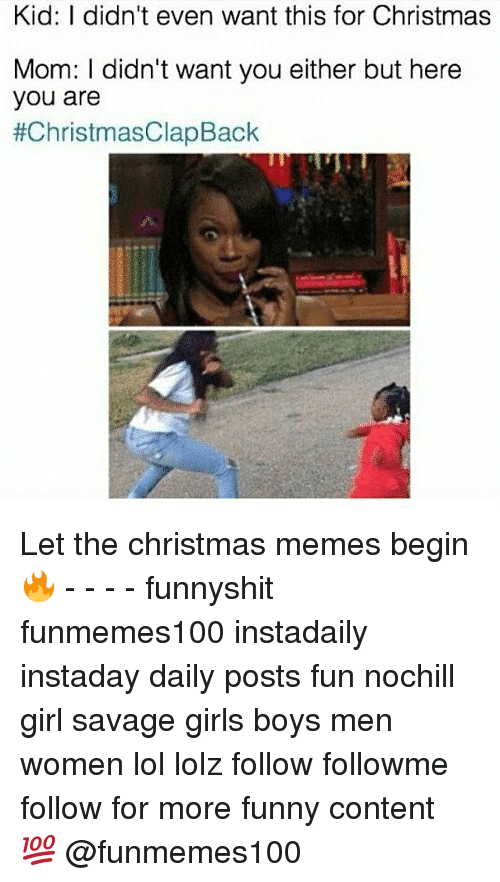 Christmas Clap Back: Kid: I didn't even want this for Christmas  Mom: I didn't want you either but here  you are  Let the christmas memes begin 🔥 - - - - funnyshit funmemes100 instadaily instaday daily posts fun nochill girl savage girls boys men women lol lolz follow followme follow for more funny content 💯 @funmemes100