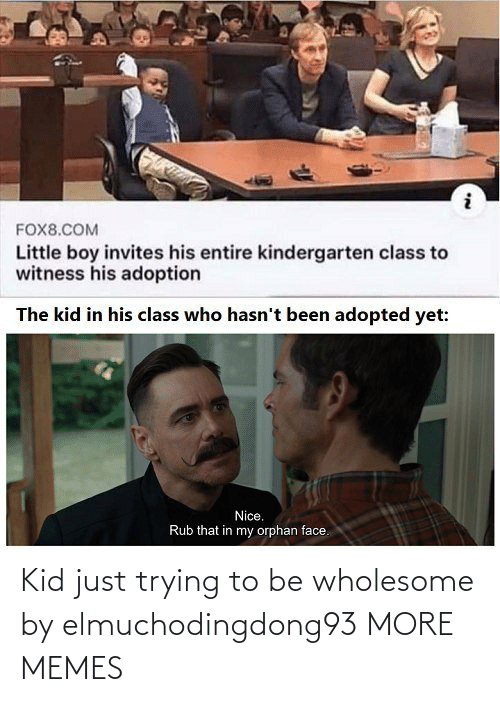 Just Trying To: Kid just trying to be wholesome by elmuchodingdong93 MORE MEMES