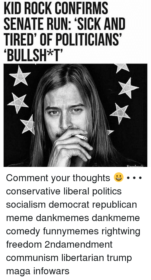 """Republican Meme: KID ROCK CONFIRMS  SENATE RUN: 'SICK AND  TIRED' OF POLITICIANS  """"BULLSH*T Comment your thoughts 😀 • • • conservative liberal politics socialism democrat republican meme dankmemes dankmeme comedy funnymemes rightwing freedom 2ndamendment communism libertarian trump maga infowars"""