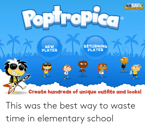 poptropica: kid SAFET  Poptropica  COPPA CERTIFIED  www.KIDSAFESEAL COM  RETURNING  PLAYER  NEW  PLAYER  Create hundreds of unique outfits and looks! This was the best way to waste time in elementary school
