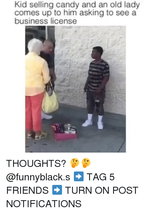 Dank Memes: Kid selling candy and an old lady  comes up to him asking to see a  business license THOUGHTS? 🤔🤔 @funnyblack.s ➡️ TAG 5 FRIENDS ➡️ TURN ON POST NOTIFICATIONS