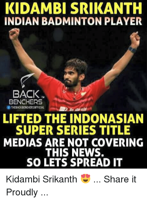 Memes, News, and Indian: KIDAMBI SRIKANTH  INDIAN BADMINTON PLAYER  BACK  BENCHERS  THEBACKBENCHERSOFFICIAL  LIFTED THE INDONASIAN  SUPER SERIES TITLE  MEDIAS ARE NOT COVERING  THIS NEWS.  SO LETS SPREAD IT Kidambi Srikanth 😍 ... Share it Proudly ...