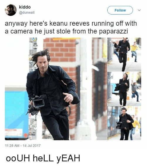 Hells Yeah: kiddo  @dunwall  FollowV  anyway here's keanu reeves running off with  a camera he just stole from the paparazzi  11:28 AM 14 Jul 2017 ooUH heLL yEAH