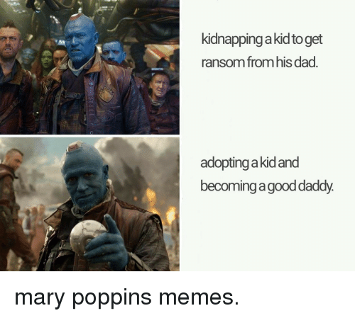 kidnapping: kidnapping a kidto get  ransom from his dad.  adopting akidand  becoming a gooddaddy. mary poppins memes.