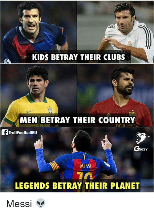 Memes, Kids, and Messi: KIDS BETRAY THEIR CLUBS  MEN BETRAY THEIR COUNTRY  TrollFoothallEu  GRIzzx  MESSI  LEGENDS BETRAY THEIR PLANET Messi 👽